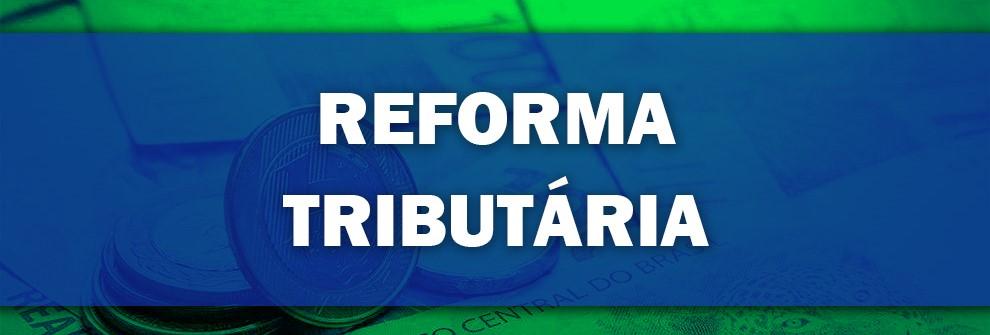 Comissão Mista da Reforma Tributária finaliza relatório